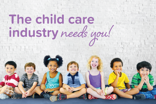 Why the child care industry needs you!