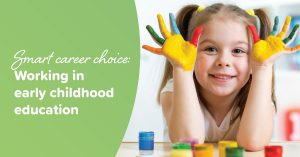 Smart career choice: Working in early childhood education