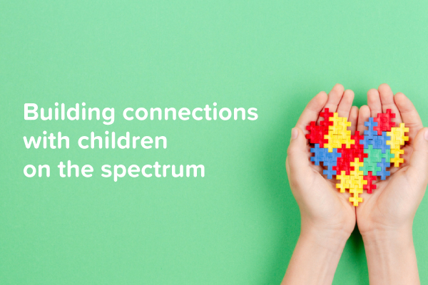 Building connections and promoting positive behaviour with children on the spectrum