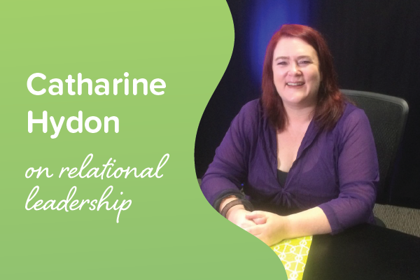 Q & A: Relational leadership expert Catharine Hydon