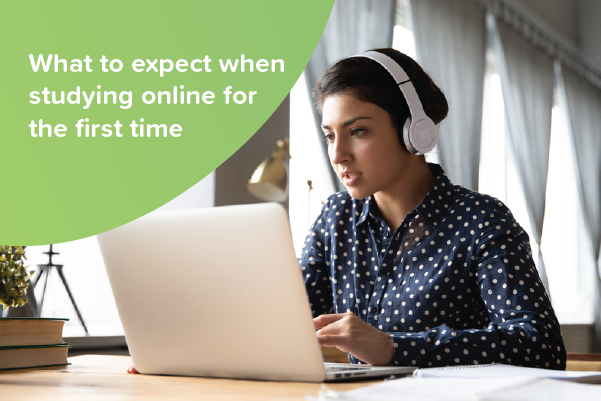 Studying online for the first time? What to expect.