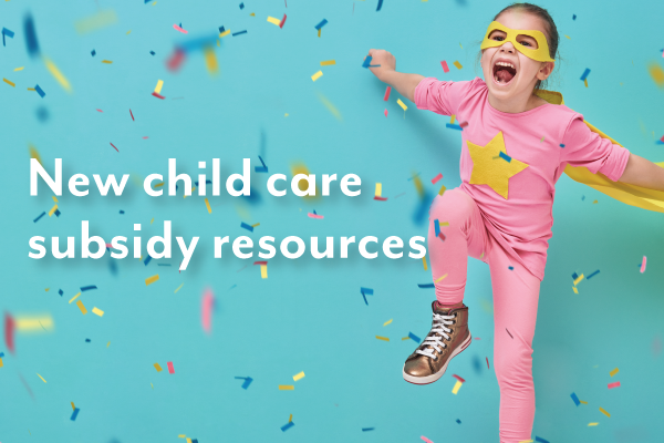 The new child care subsidy resources
