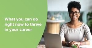 What you can do right now to thrive in your career