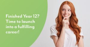 Finished year 12? Launch into a fulfilling career!